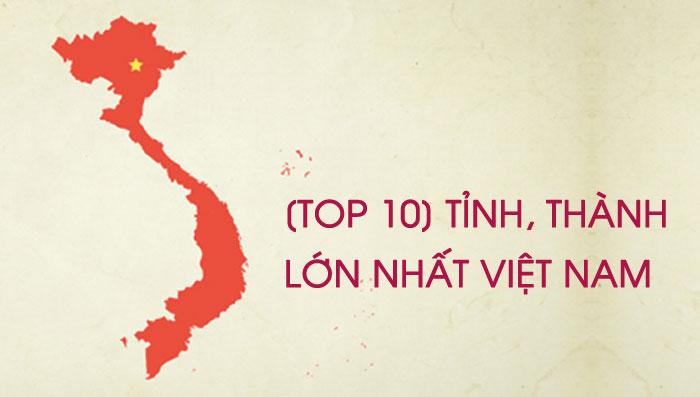 Top 10 tỉnh thành lớn nhất Việt Nam