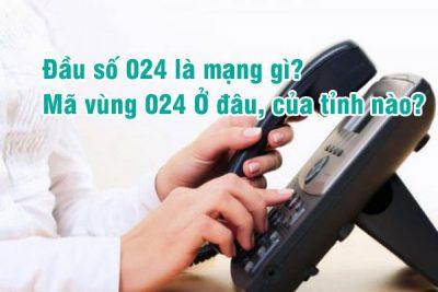 Đầu số 024 là mạng gì? Mã vùng 024 Ở đâu, của tỉnh nào?