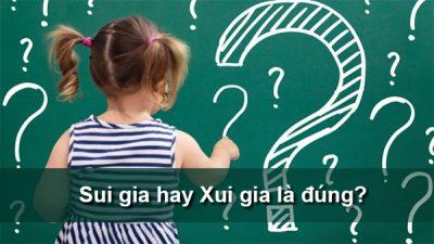 Sui gia hay Xui gia là đúng chính tả?