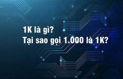 1K là gì?