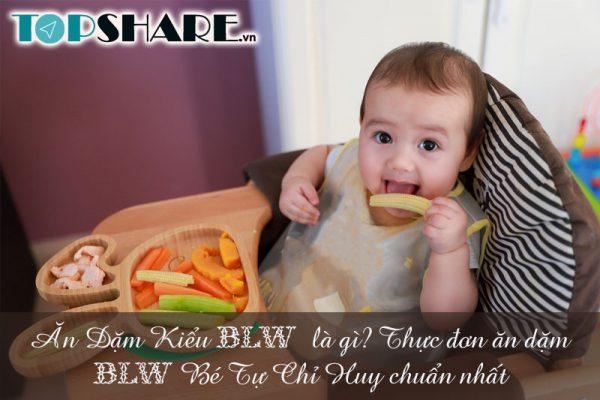 Ăn Dặm Kiểu BLW là gì? Thực đơn ăn dặm BLW Bé tự chỉ huy chuẩn nhất
