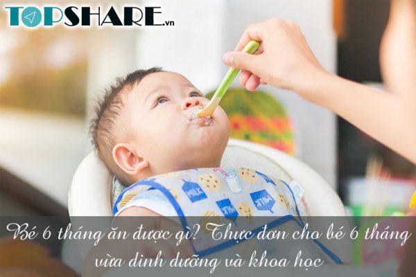 Bé 6 tháng ăn được gì? Thực đơn cho bé 6 tháng vừa dinh dưỡng và khoa học
