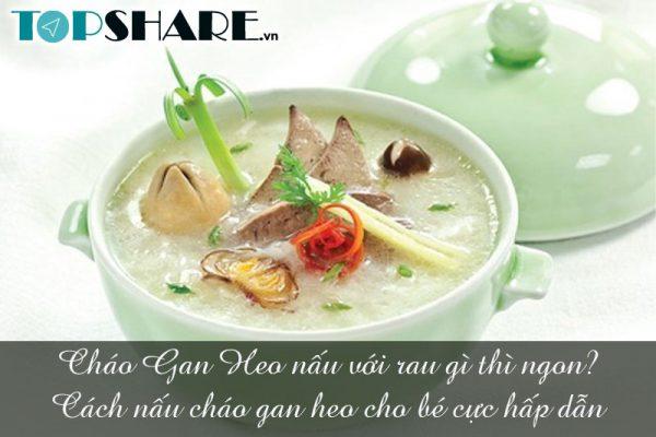 Cháo Gan Heo nấu với rau gì thì ngon? Cách nấu cháo gan heo cho bé cực hấp dẫn