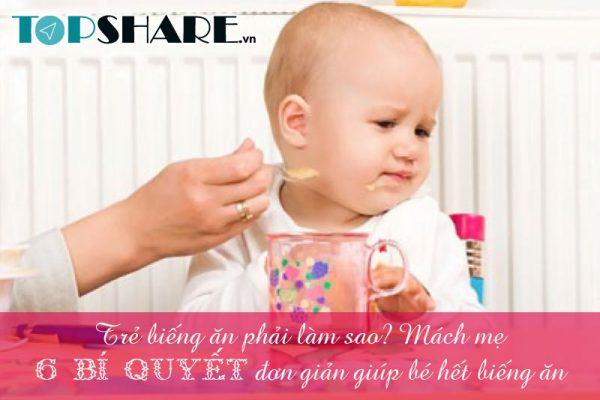 Trẻ biếng ăn phải làm sao? Mách mẹ 6 bí quyết đơn giản giúp bé hết biếng ăn